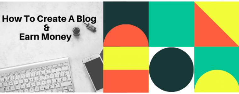 How To Create A Blog & Earn Money